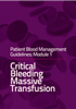 Image of front cover of Module 1 Patient Blood Management Guidelines Critical Bleeding Massive Transfusion